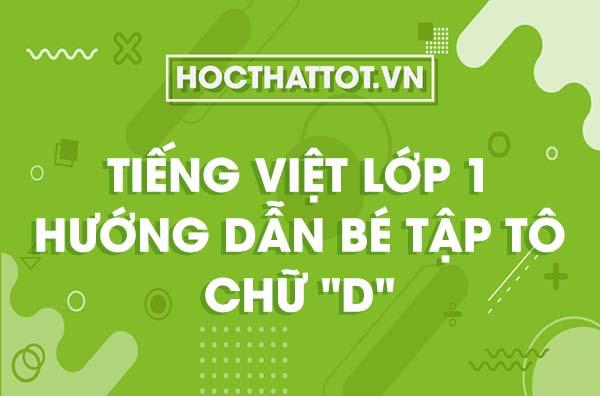tieng-viet-lop-1-huong-dan-be-tap-to-chu-d