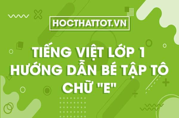 tieng-viet-lop-1-huong-dan-be-tap-to-chu-e