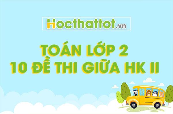 10 đề thi giữa học kỳ 2 | Toán lớp 2 | Hocthattot.vn
