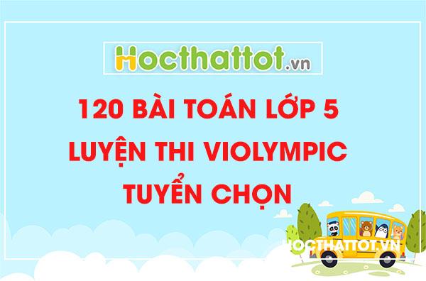 120-bai-toan-luyen-hi-violymic-lop-5-tuyen-chon