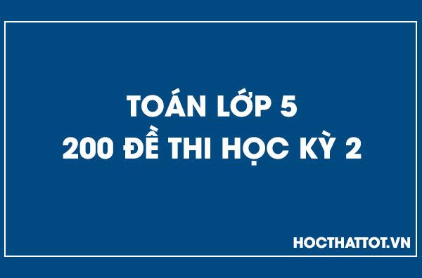 200-de-thi-hoc-ky-2-toan-lop-5