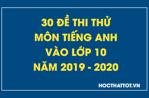 30-de-thi-thu-mon-tieng-anh-vao-lop-10-nam-2019-2020