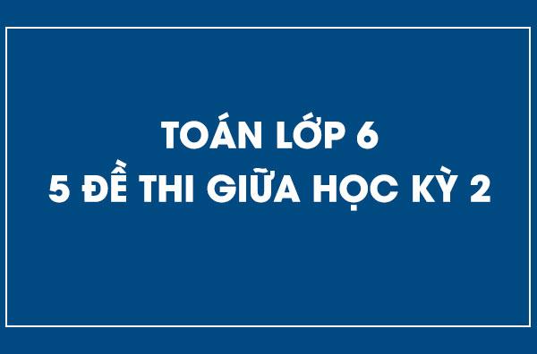 5-de-thi-giua-hoc-ky-2-mon-toan-lop-6