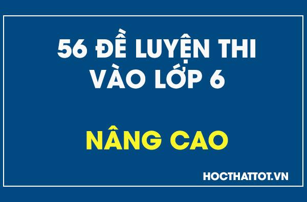 56-de-luyen-thi-vao-lop-6-nang-cao