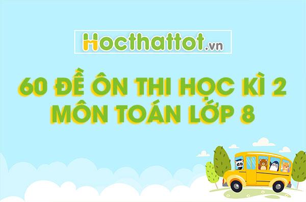 60-de-on-thi-hoc-ky-2-mon-toan-lop-8