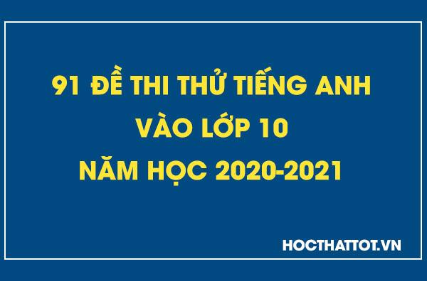 91-de-thi-thu-tieng-anh-vao-lop-10-nam-hoc-2020-2021