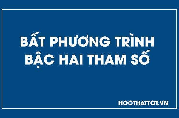 bat-phuong-trinh-bac-hai-tham-so