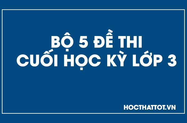 bo-5-de-thi-cuoi-ky-lop-3
