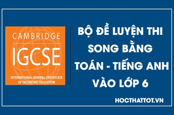 bo-de-luyen-thi-song-bang-toan-tieng-anh-vao-lop-6-2020
