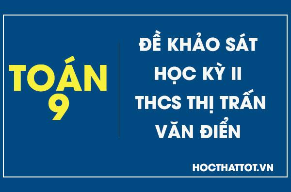 de-khao-sat-hoc-ky-II-toan-9-thcs-thi-tran-van-dien