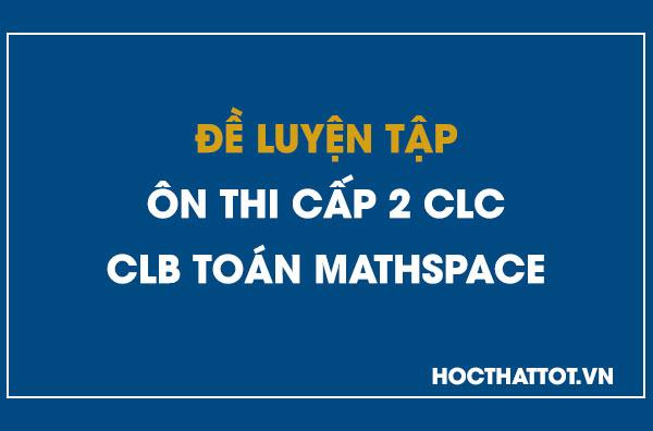 de-luyen-tap-on-thi-cap-2-chat-luong-cao-clb-toan-mathspace