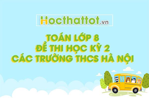 de-thi-hoc-ky-2-toan-lop-8-cac-truong-tai-ha-noi