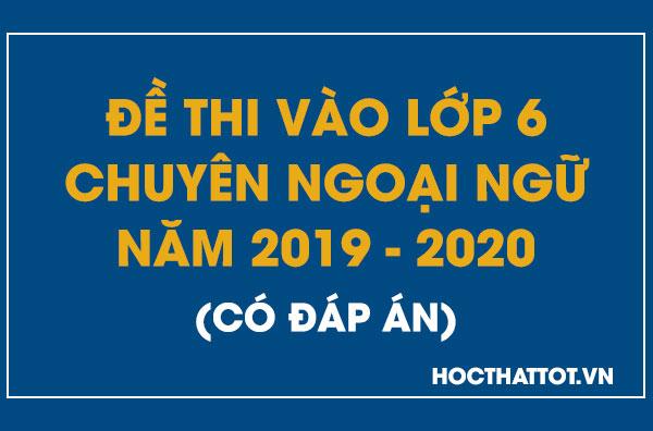 de-thi-vao-lop-6-chuyen-ngoai-ngu-nam-2019-2020