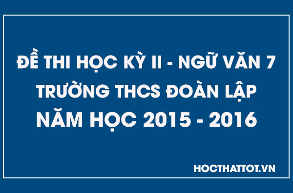 de-kiem-tra-hoc-ky-2-ngu-van-7-thcs-doan-lap-2015-2016