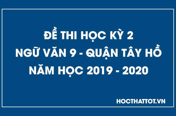de-kiem-tra-hoc-ky-2-ngu-van-9-quan-tay-ho-2019-2020