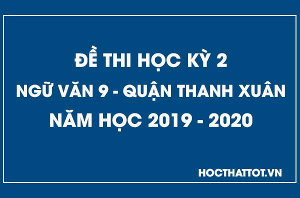 de-kiem-tra-hoc-ky-2-ngu-van-9-quan-thanh-xuan-2019-2020