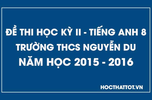 de-kiem-tra-hoc-ky-2-tieng-anh-8-thcs-nguyen-du-2015-2016