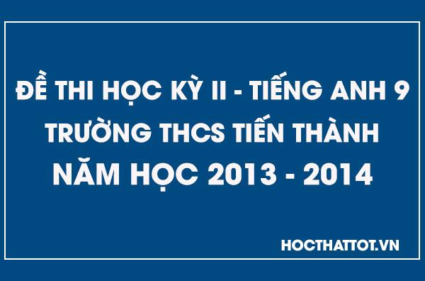 de-kiem-tra-hoc-ky-2-tieng-anh-9-thcs-tien-thanh-2013-2014