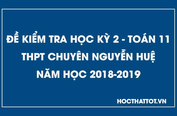 de-kiem-tra-hoc-ky-2-toan-11-nam-2018-2019-thpt-chuyen-nguyen-hue