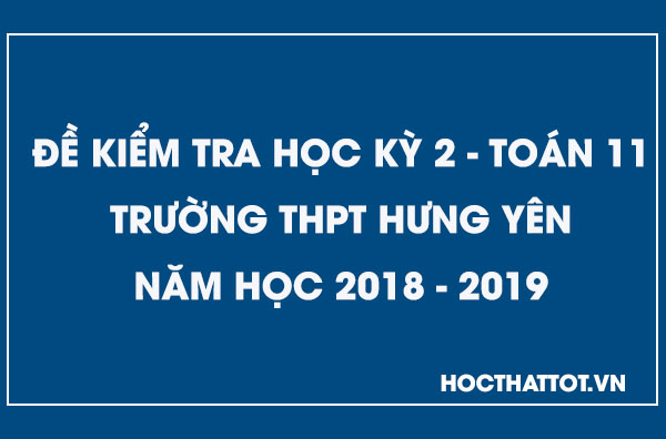 de-kiem-tra-hoc-ky-2-toan-11-nam-2018-2019-thpt-hung-yen