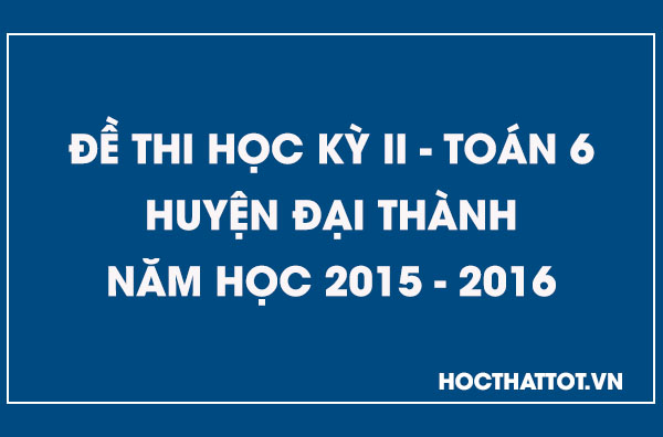 de-kiem-tra-hoc-ky-2-toan-6-huyen-dai-thanh-2015-2016