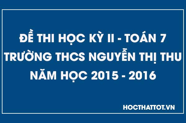 de-kiem-tra-hoc-ky-2-toan-7-thcs-nguyen-thi-thu-2015-2016