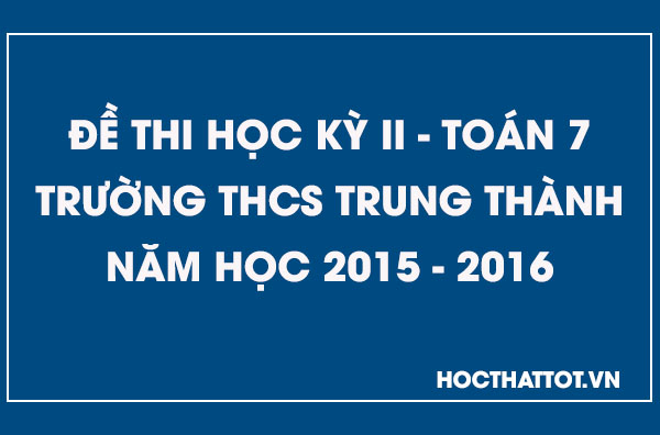 de-kiem-tra-hoc-ky-2-toan-7-thcs-trung-thanh-2015-2016