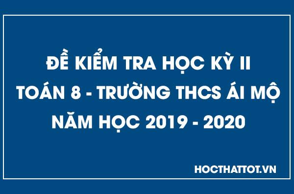 de-kiem-tra-hoc-ky-2-toan-8-thcs-ai-mo-nam-2019-2020