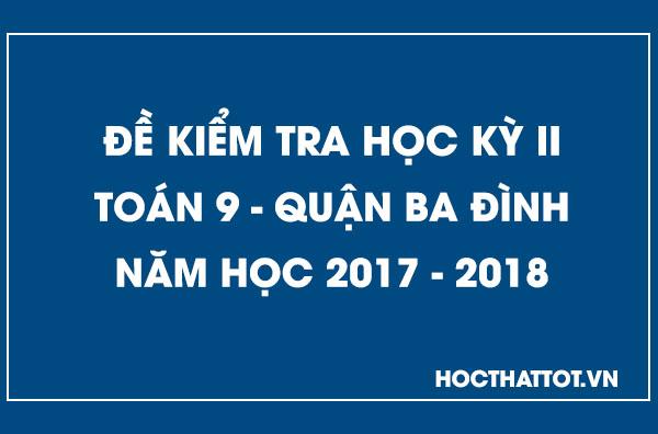 de-kiem-tra-hoc-ky-2-toan-9-quan-ba-dinh-2017-2018