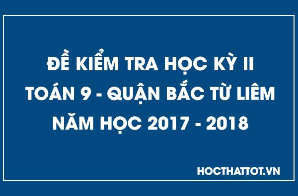 de-kiem-tra-hoc-ky-2-toan-9-quan-bac-tu-liem-2017-2018