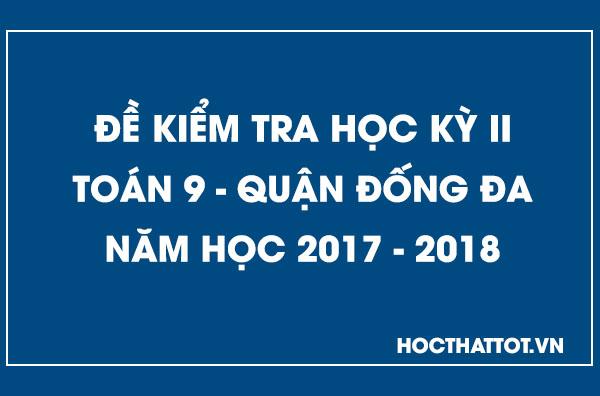 de-kiem-tra-hoc-ky-2-toan-9-quan-dong-da-2017-2018