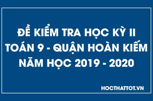 de-kiem-tra-hoc-ky-2-toan-9-quan-hoan-kiem-2019-2020