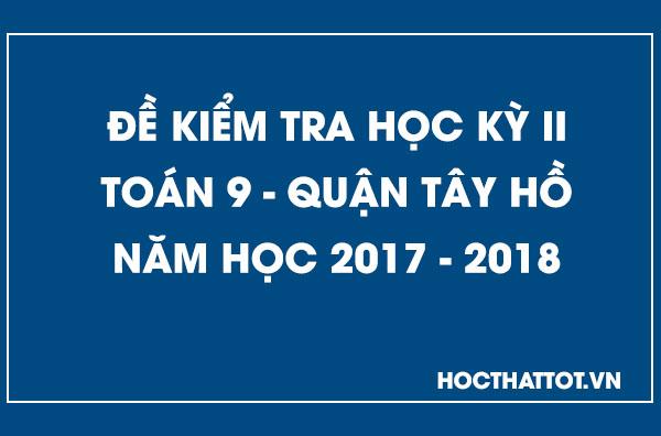de-kiem-tra-hoc-ky-2-toan-9-quan-tay-ho-2017-2018
