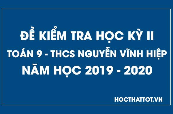 de-kiem-tra-hoc-ky-2-toan-9-thcs-nguyen-vinh-hiep-2019-2020