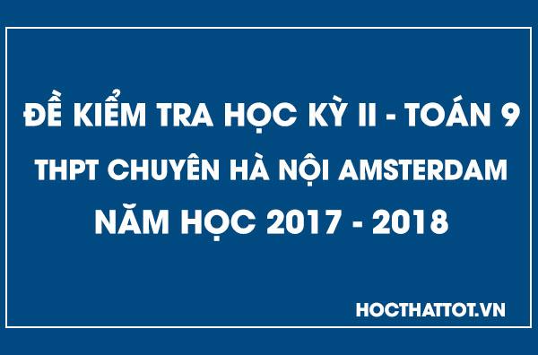 de-kiem-tra-hoc-ky-2-toan-9-thpt-chuyen-ha-noi-amsterdam-2017-2018
