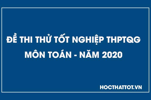 de-thi-thu-thptqg-mon-toan-nam-2020