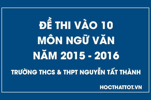 de-thi-vao-10-mon-ngu-van-nam-2015-2016-ntt