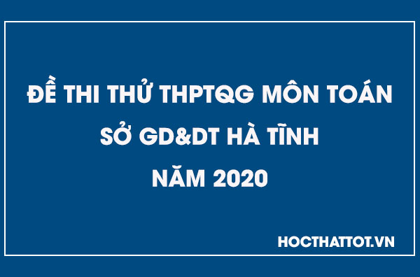de-thi-thu-thptqg-mon-toan-2020-ha-tinh