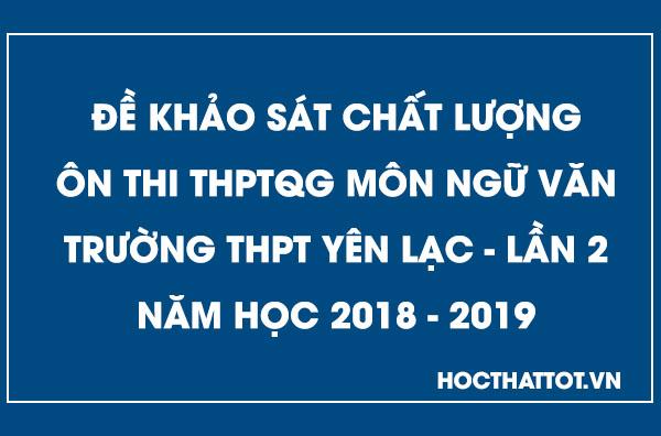de-khao-sat-chat-luong-on-thi-thptqg-mon-ngu-van-thpt-yen-lac-lan-2-nam-2019