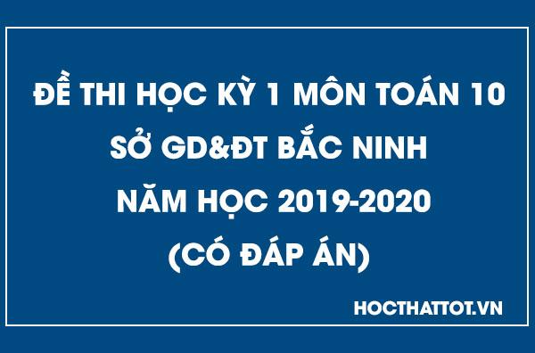 de-kiem-tra-hoc-ky-1-toan-10-bac-ninh-nam-2019-2020