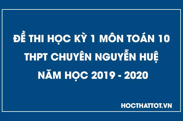 de-kiem-tra-hoc-ky-1-toan-10-thpt-chuyen-nguyen-hue-nam-2019-2020