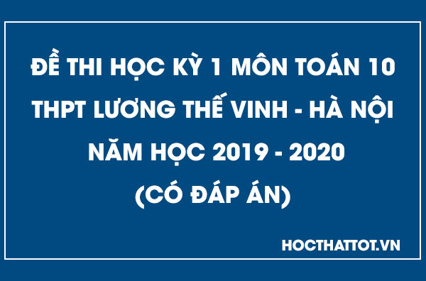 de-kiem-tra-hoc-ky-1-toan-10-thpt-luong-the-vinh-nam-2019-2020