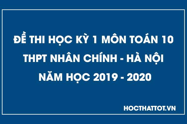 de-kiem-tra-hoc-ky-1-toan-10-thpt-nhan-chinh-nam-2019-2020