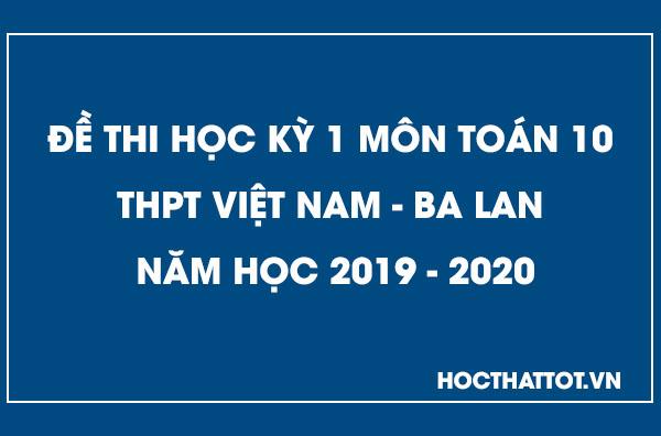 de-kiem-tra-hoc-ky-1-toan-10-thpt-viet-nam-ba-lan-nam-2019-2020