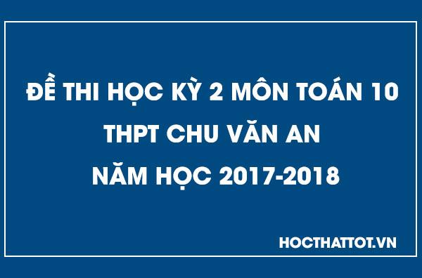 de-kiem-tra-hoc-ky-2-toan-10 -thpt-chu-van-an-nam-hoc-2017-2018