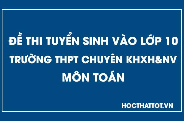 de-thi-tuyen-sinh-lop-10-mon-toan-thpt-chuyen-khxh-nv-2020