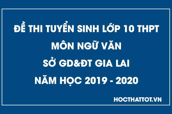 de-thi-tuyen-sinh-lop-10-thpt-mon-ngu-van-gia-lai-2019-2020