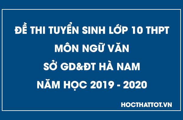 de-thi-tuyen-sinh-lop-10-thpt-mon-ngu-van-ha-nam-2019-2020