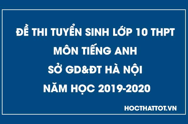 de-thi-tuyen-sinh-lop-10-thpt-mon-tieng-anh-ha-noi-2019-2020