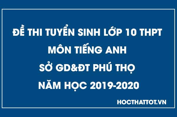 de-thi-tuyen-sinh-lop-10-thpt-mon-tieng-anh-phu-tho-2019-2020